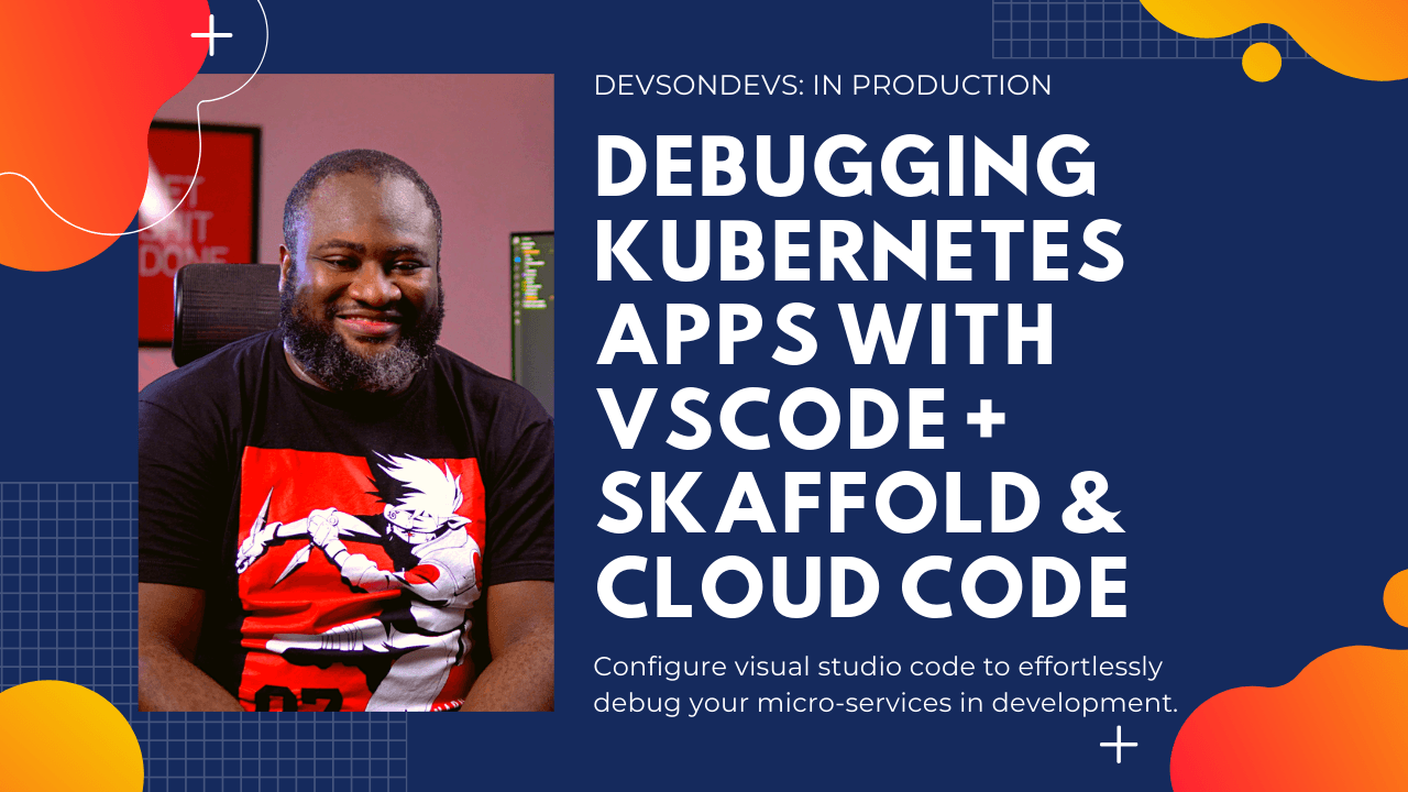 Debugging Kubernetes Services with Skaffold, VSCode & Cloud Code